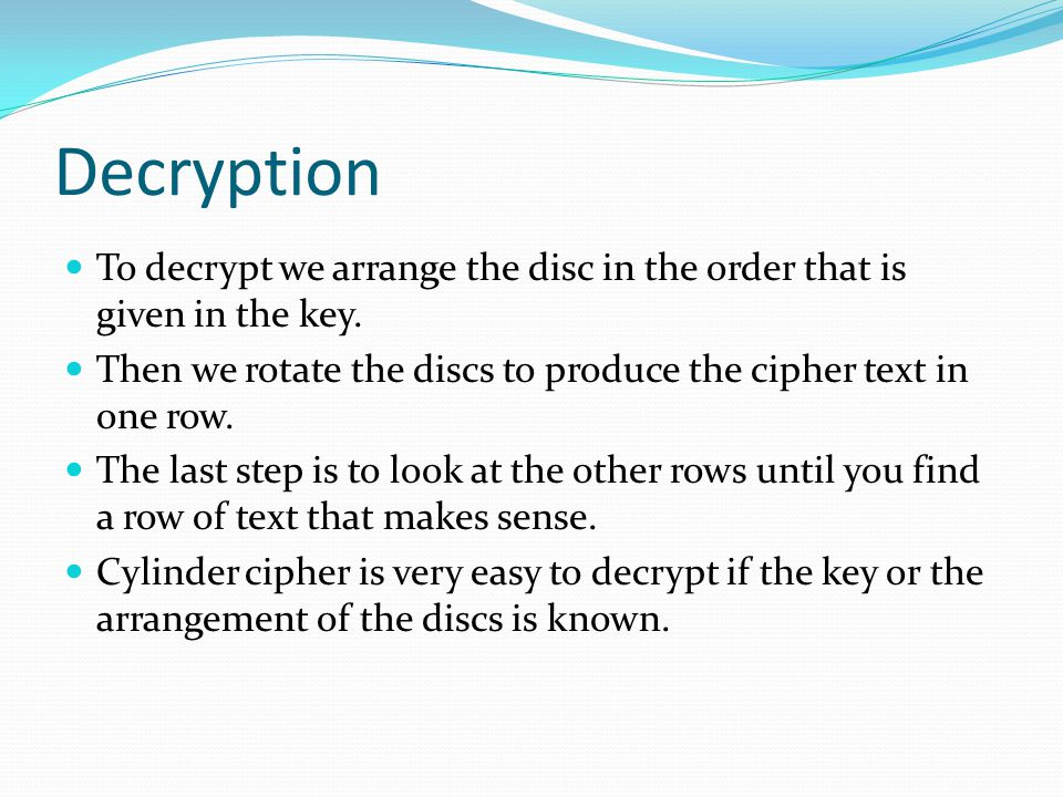 Decryption To decrypt we arrange the disc in the order that is given in the key.
