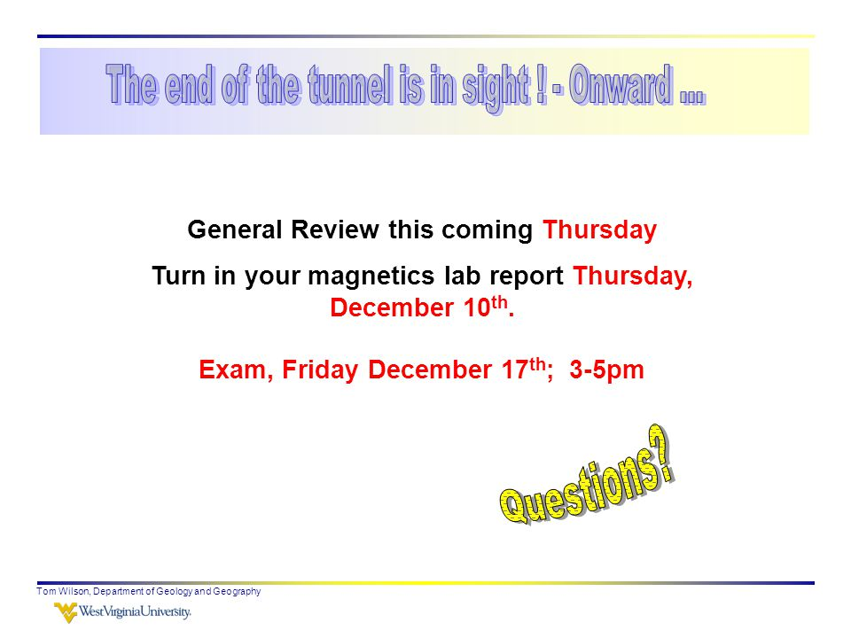 Tom Wilson, Department of Geology and Geography General Review this coming Thursday Turn in your magnetics lab report Thursday, December 10 th.