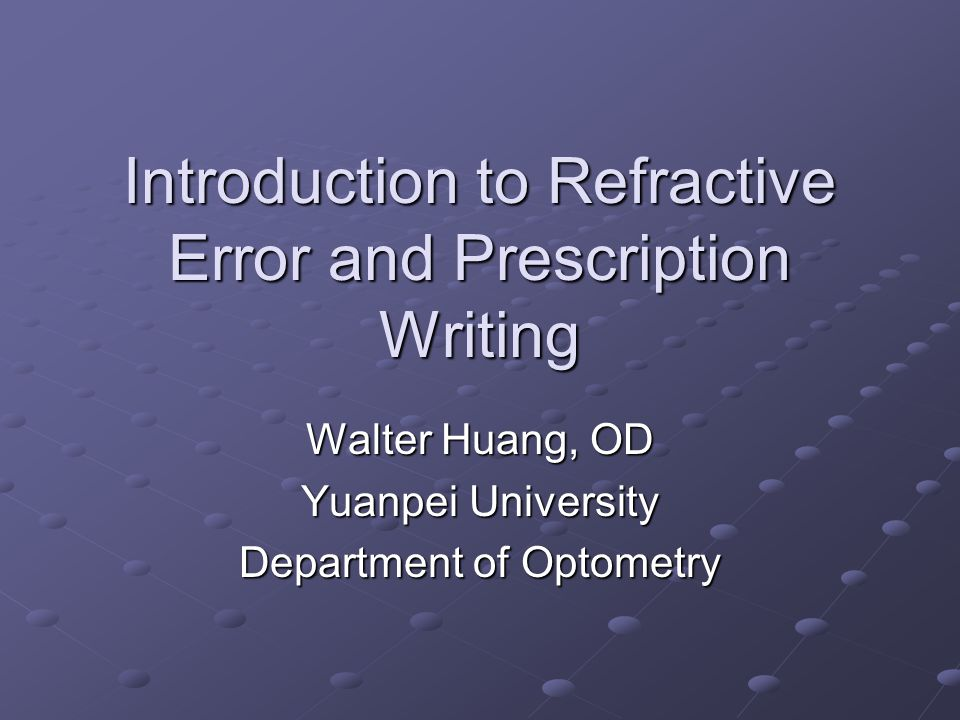 Introduction to Refractive Error and Prescription Writing Walter Huang, OD Yuanpei University Department of Optometry