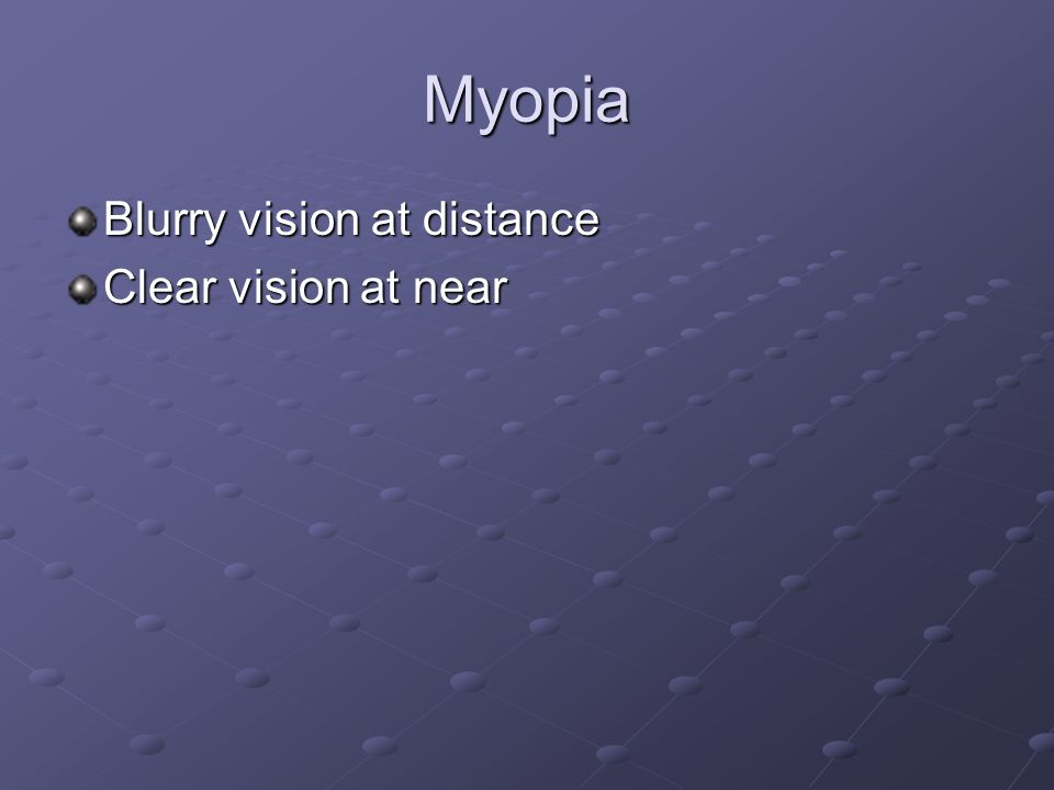 Myopia It is corrected by divergent or minus lenses Power of corrective lens needed can be estimated by finding the far point where the patient can achieve clear vision Example Far point is at 20cm Far point is at 20cm Focal length of corrective lens needed = 20cm Focal length of corrective lens needed = 20cm Power of corrective lens needed = 1/f =1/0.2m = -5.00D Power of corrective lens needed = 1/f =1/0.2m = -5.00D Unit for Power = Diopter (D) Unit for Power = Diopter (D)