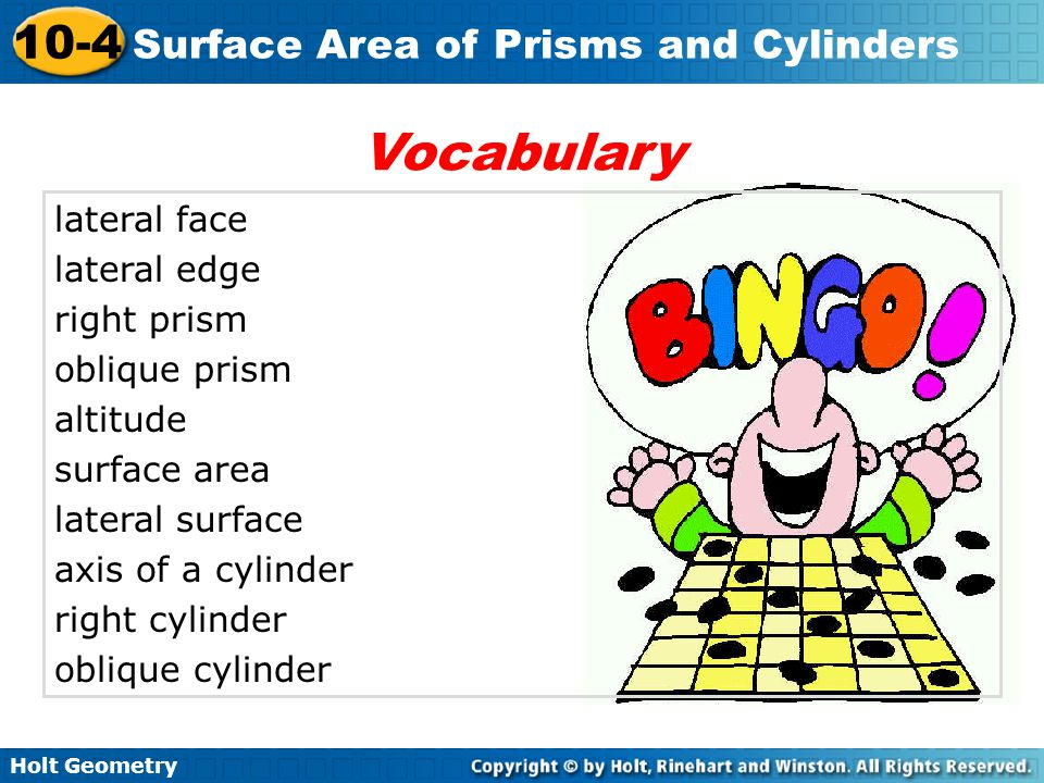 Holt Geometry 10-4 Surface Area of Prisms and Cylinders Prisms and cylinders have 2 congruent parallel bases.