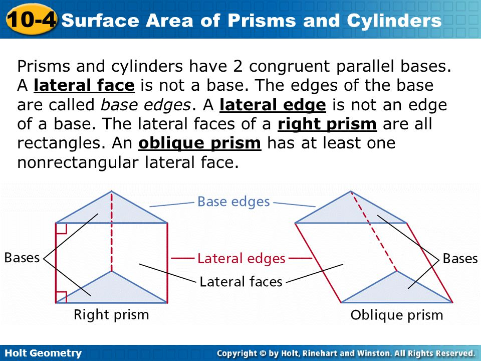 Holt Geometry 10-4 Surface Area of Prisms and Cylinders An altitude of a prism or cylinder is a perpendicular segment joining the planes of the bases.