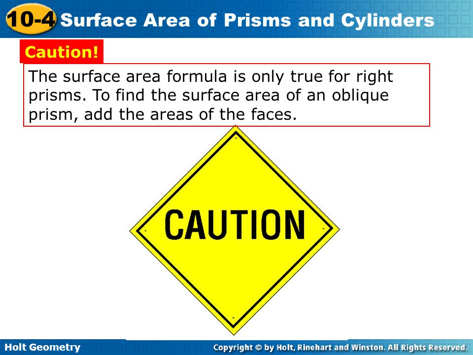 Holt Geometry 10-4 Surface Area of Prisms and Cylinders The surface area of the composite figure is the sum of the areas of all surfaces on the exterior of the figure.