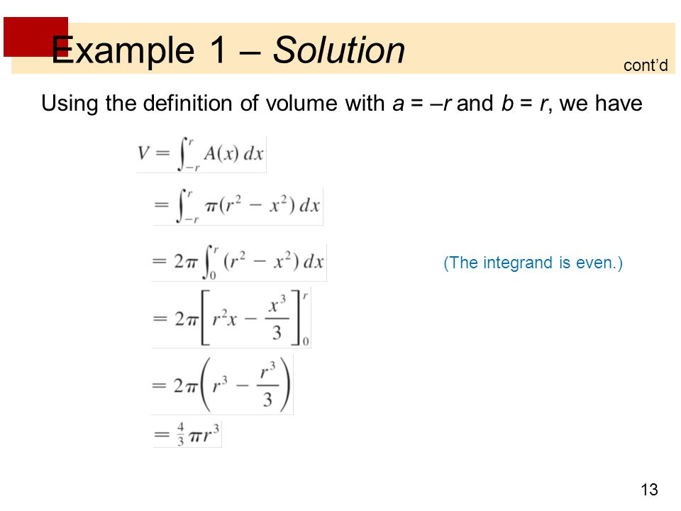13 Example 1 – Solution Using the definition of volume with a = –r and b = r, we have (The integrand is even.) cont'd