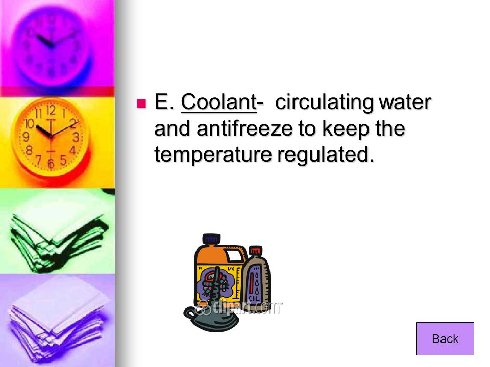 E. Coolant- circulating water and antifreeze to keep the temperature regulated. E. Coolant- circulating water and antifreeze to keep the temperature r