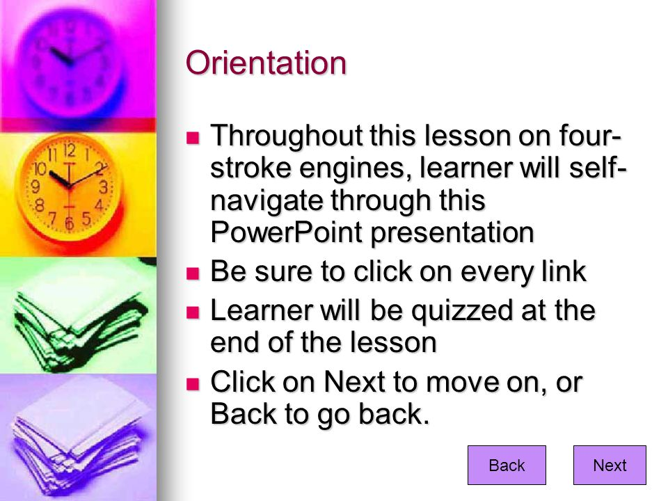 Orientation Throughout this lesson on four- stroke engines, learner will self- navigate through this PowerPoint presentation Throughout this lesson on