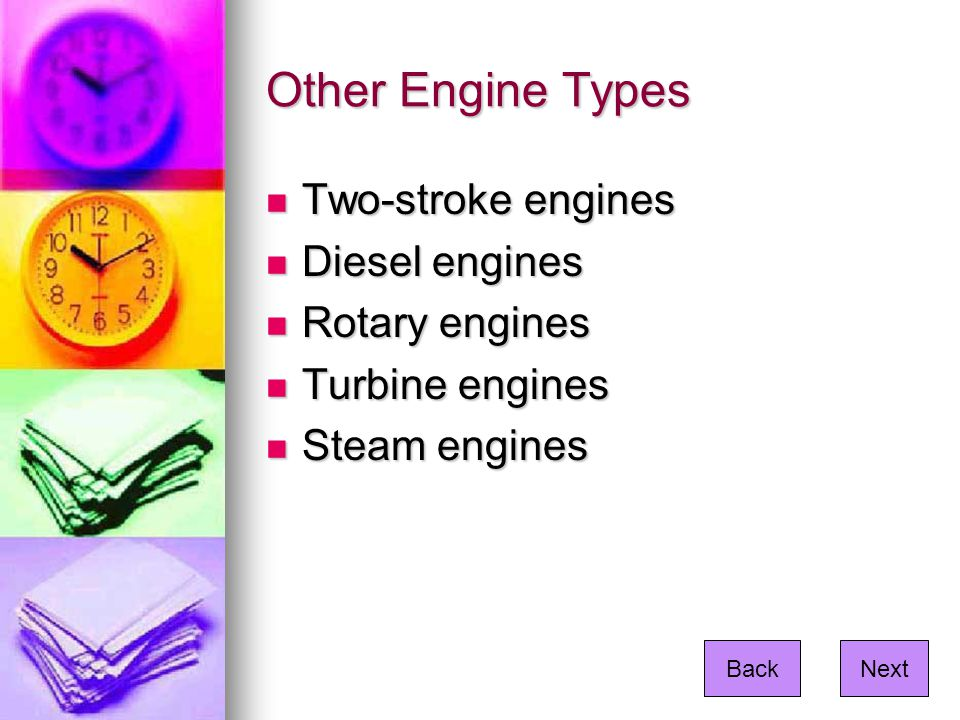 Other Engine Types Two-stroke engines Two-stroke engines Diesel engines Diesel engines Rotary engines Rotary engines Turbine engines Turbine engines S