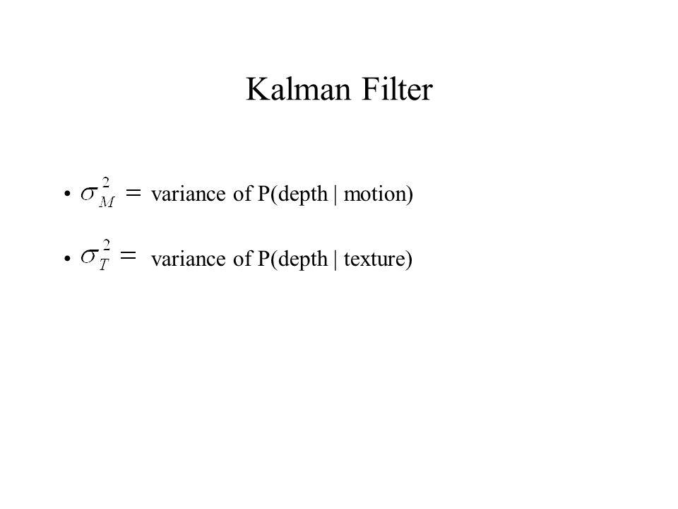 Kalman Filter variance of P(depth | motion) variance of P(depth | texture)