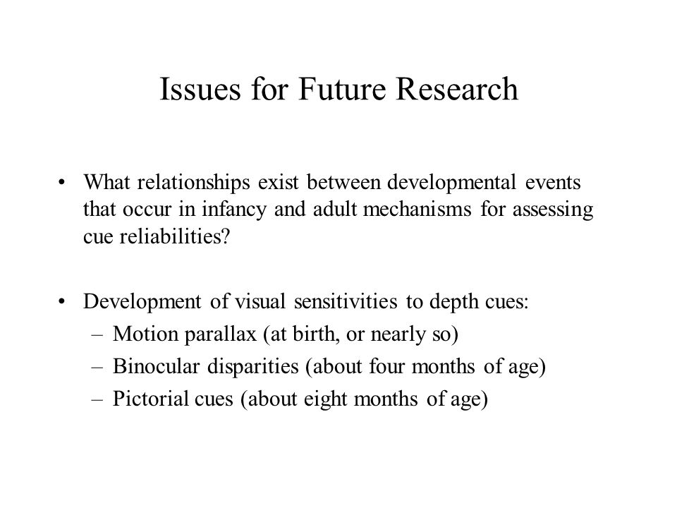 Issues for Future Research What relationships exist between developmental events that occur in infancy and adult mechanisms for assessing cue reliabilities.