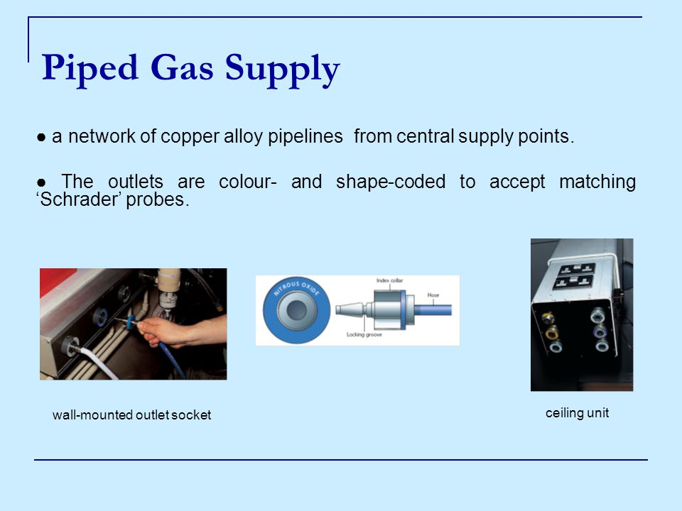 Piped Gas Supply ● a network of copper alloy pipelines from central supply points.
