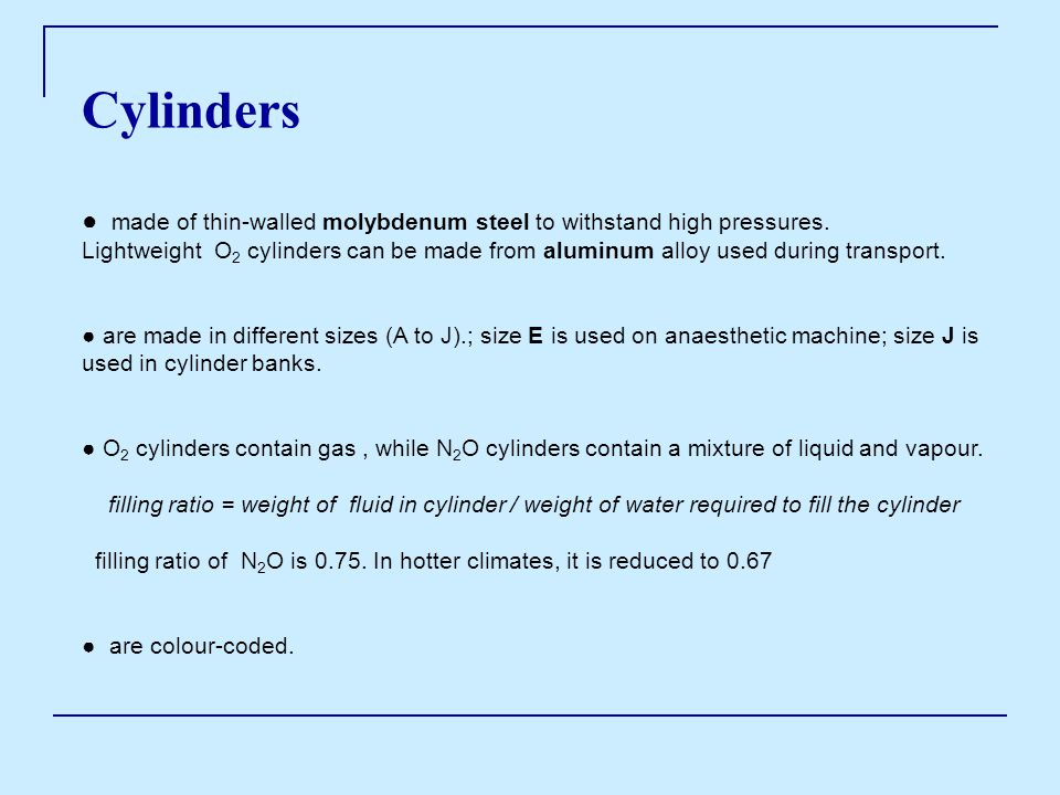 Cylinders ● made of thin-walled molybdenum steel to withstand high pressures.