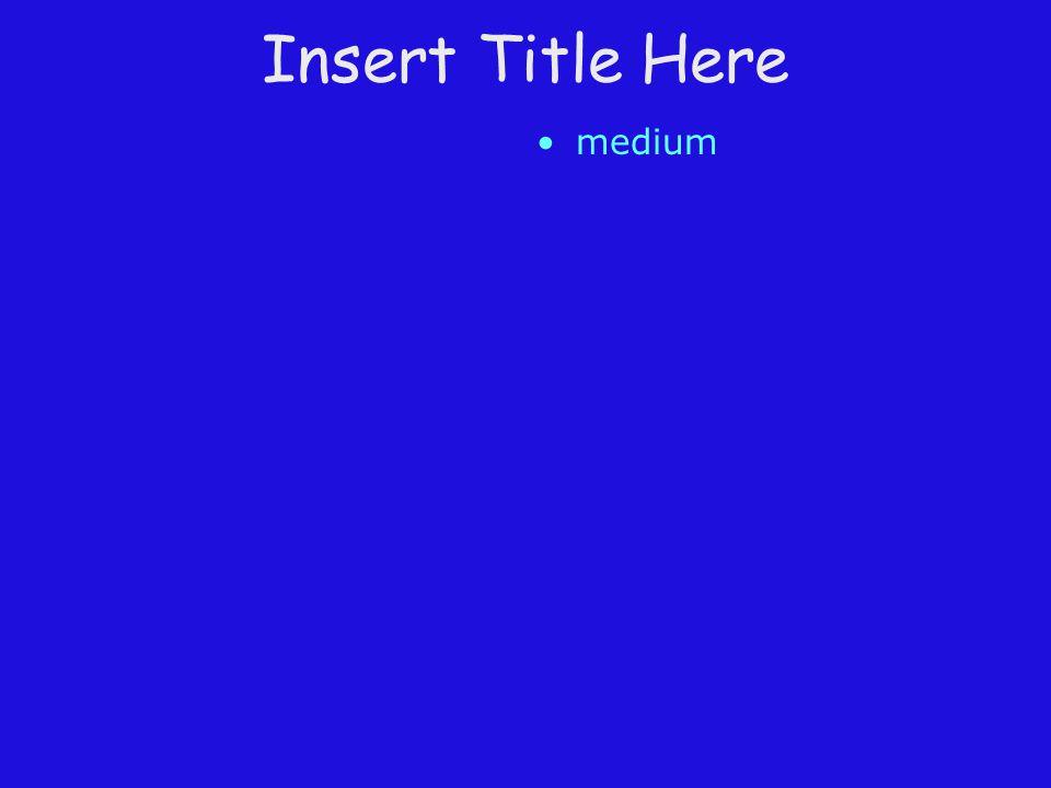 Insert Title Here medium