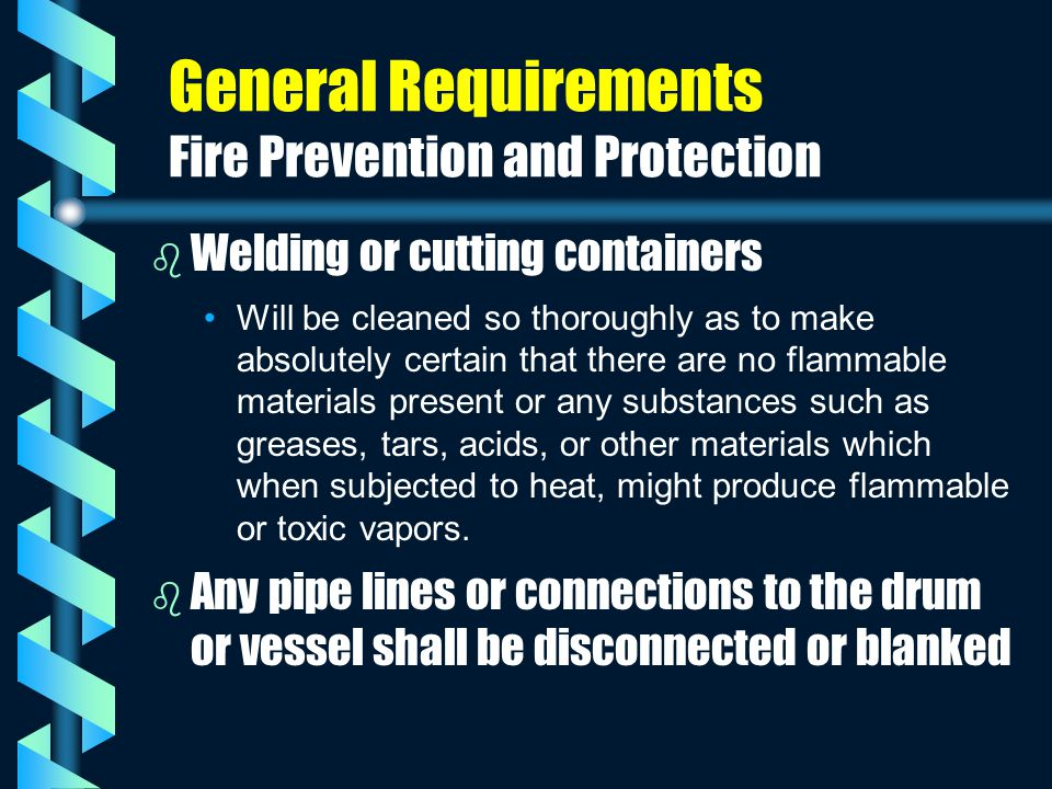 General Requirements Fire Prevention and Protection b b Welding or cutting containers Will be cleaned so thoroughly as to make absolutely certain that