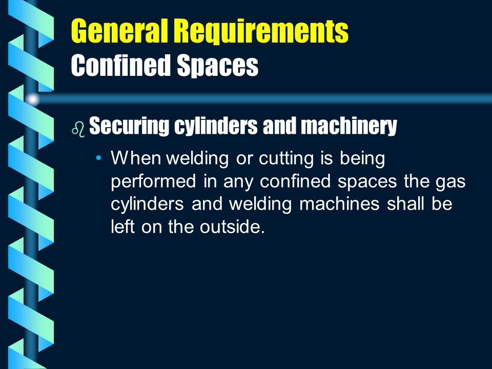 General Requirements Confined Spaces b b Securing cylinders and machinery When welding or cutting is being performed in any confined spaces the gas cy