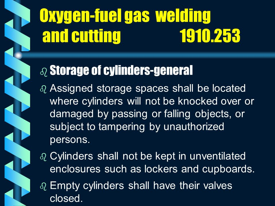 Oxygen-fuel gas welding and cutting 1910.253 b b Storage of cylinders-general b b Assigned storage spaces shall be located where cylinders will not be