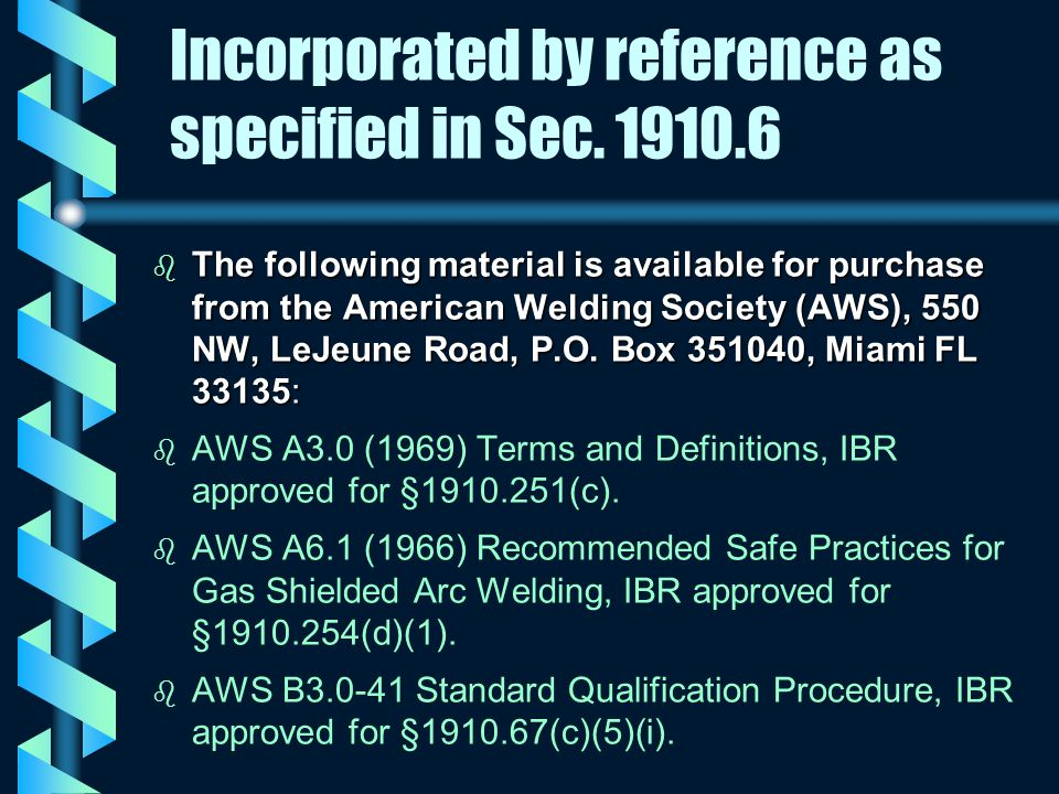 Incorporated by reference as specified in Sec. 1910.6 b The following material is available for purchase from the American Welding Society (AWS), 550