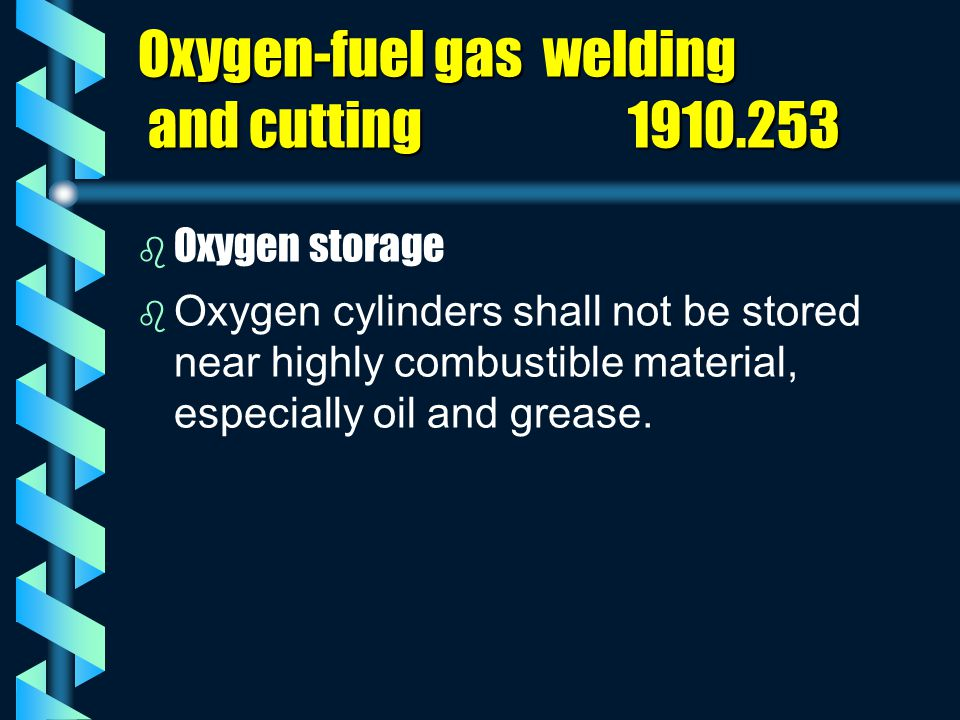 Oxygen-fuel gas welding and cutting 1910.253 b b Oxygen storage b b Oxygen cylinders shall not be stored near highly combustible material, especially