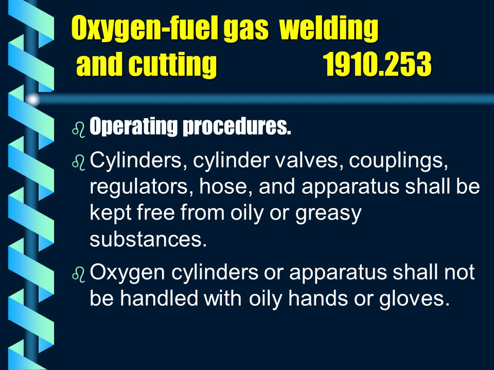 Oxygen-fuel gas welding and cutting 1910.253 b b Operating procedures. b b Cylinders, cylinder valves, couplings, regulators, hose, and apparatus shal