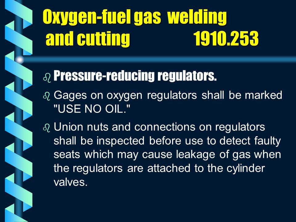 Oxygen-fuel gas welding and cutting 1910.253 b b Pressure-reducing regulators. b b Gages on oxygen regulators shall be marked