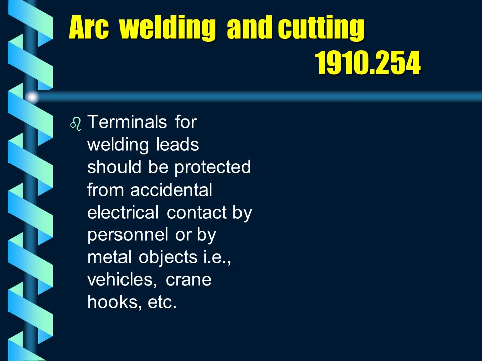 Arc welding and cutting 1910.254   Terminals for welding leads should be protected from accidental electrical contact by personnel or by metal objec