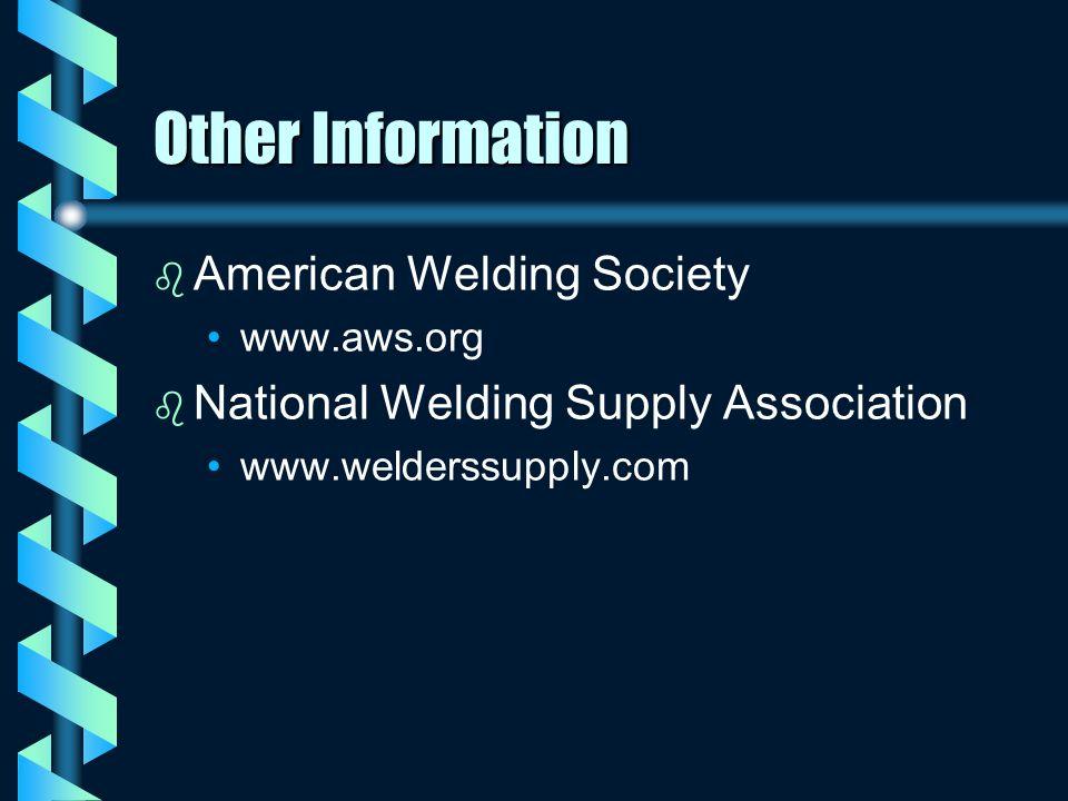 Other Information b b American Welding Society www.aws.org b b National Welding Supply Association www.welderssupply.com