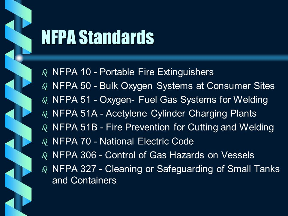 NFPA Standards b b NFPA 10 - Portable Fire Extinguishers b b NFPA 50 - Bulk Oxygen Systems at Consumer Sites b b NFPA 51 - Oxygen- Fuel Gas Systems fo