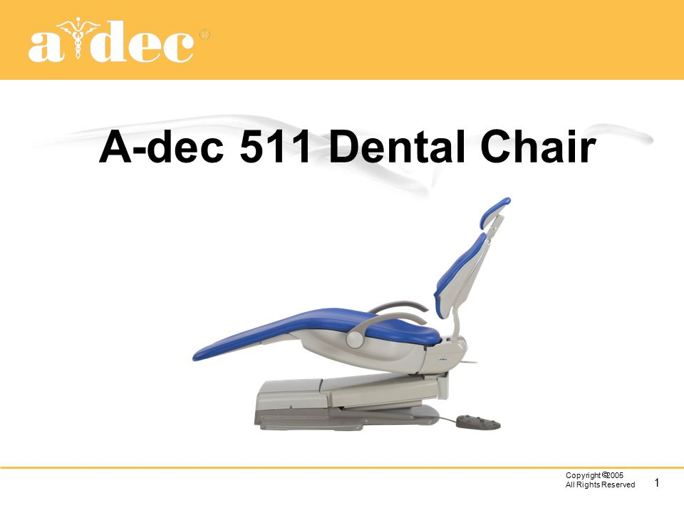 1 Copyright  2005 All Rights Reserved A-dec 511 Dental Chair