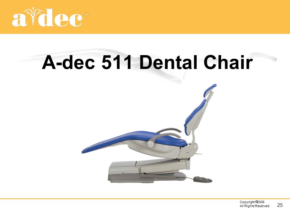 25 Copyright  2005 All Rights Reserved A-dec 511 Dental Chair