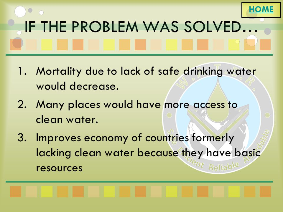IF THE PROBLEM WAS SOLVED… 1.Mortality due to lack of safe drinking water would decrease.