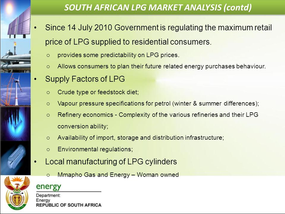 Since 14 July 2010 Government is regulating the maximum retail price of LPG supplied to residential consumers. o provides some predictability on LPG p