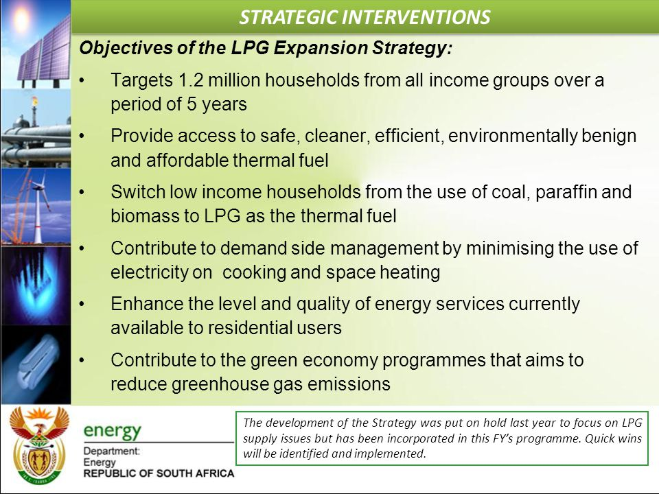 Objectives of the LPG Expansion Strategy: Targets 1.2 million households from all income groups over a period of 5 years Provide access to safe, clean