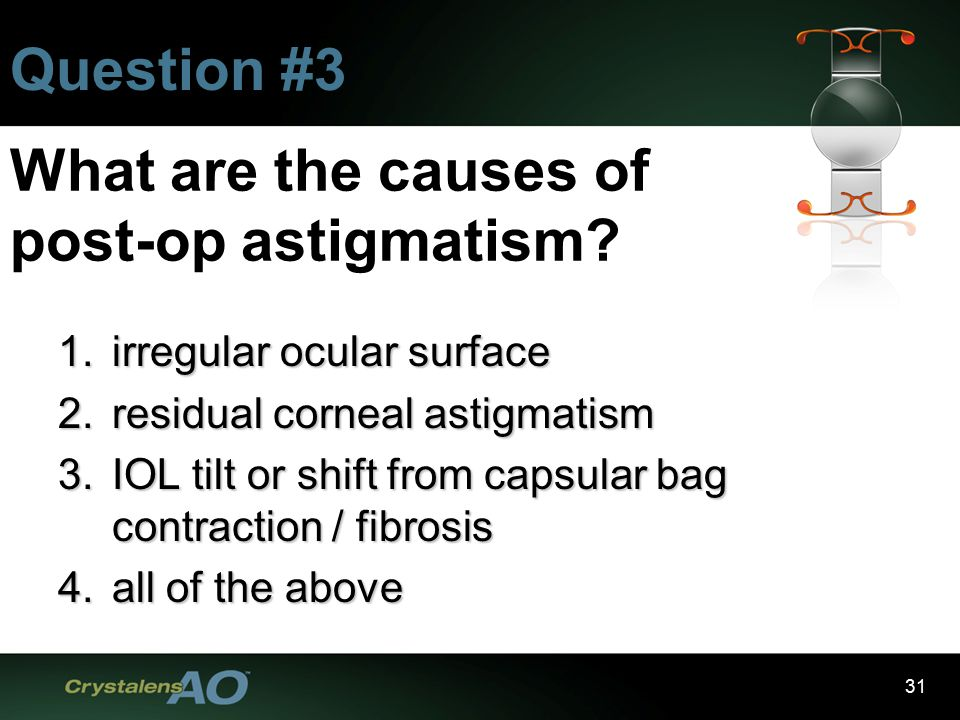 31 What are the causes of post-op astigmatism.