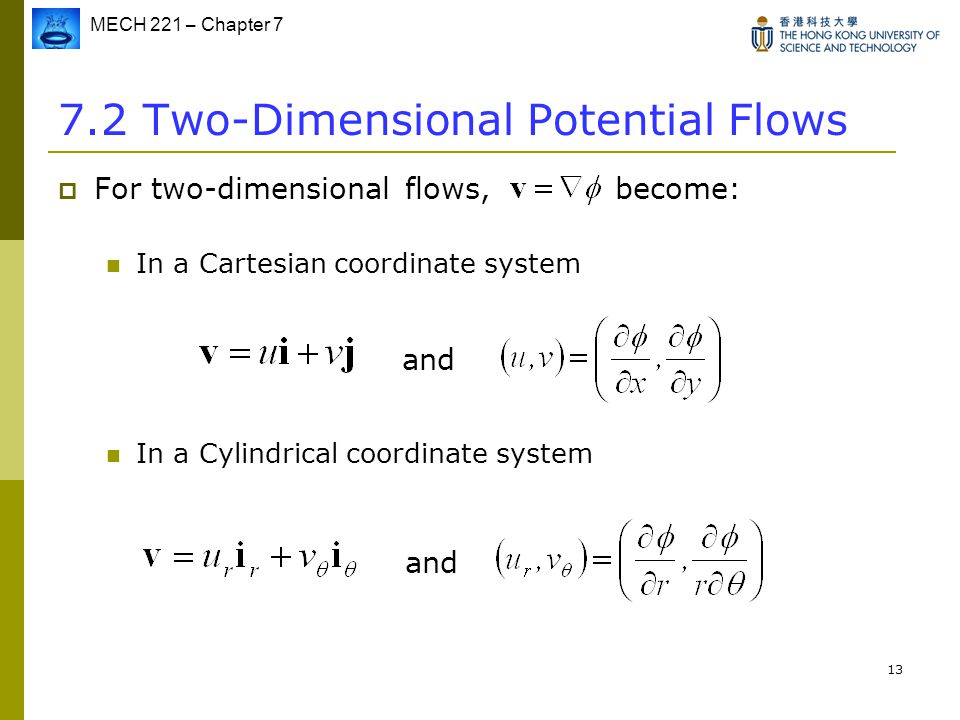 MECH 221 – Chapter 7 13 7.2 Two-Dimensional Potential Flows  For two-dimensional flows, become: In a Cartesian coordinate system In a Cylindrical coo