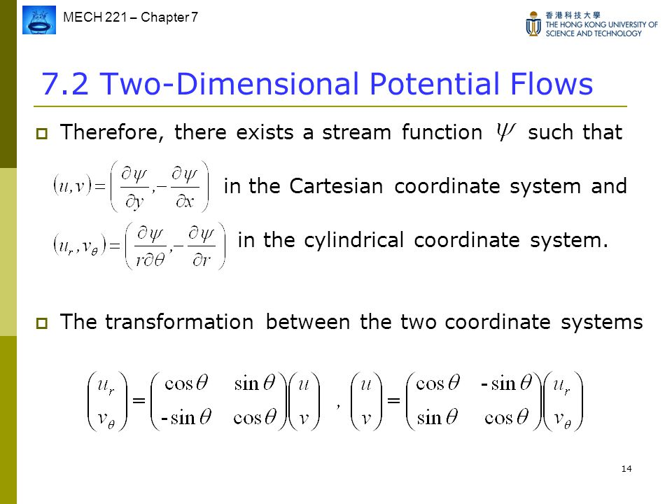 MECH 221 – Chapter 7 14 7.2 Two-Dimensional Potential Flows  Therefore, there exists a stream function such that in the Cartesian coordinate system a