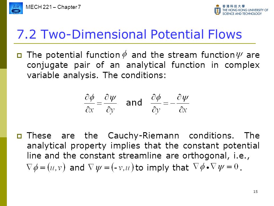 MECH 221 – Chapter 7 15 7.2 Two-Dimensional Potential Flows  The potential function and the stream function are conjugate pair of an analytical funct