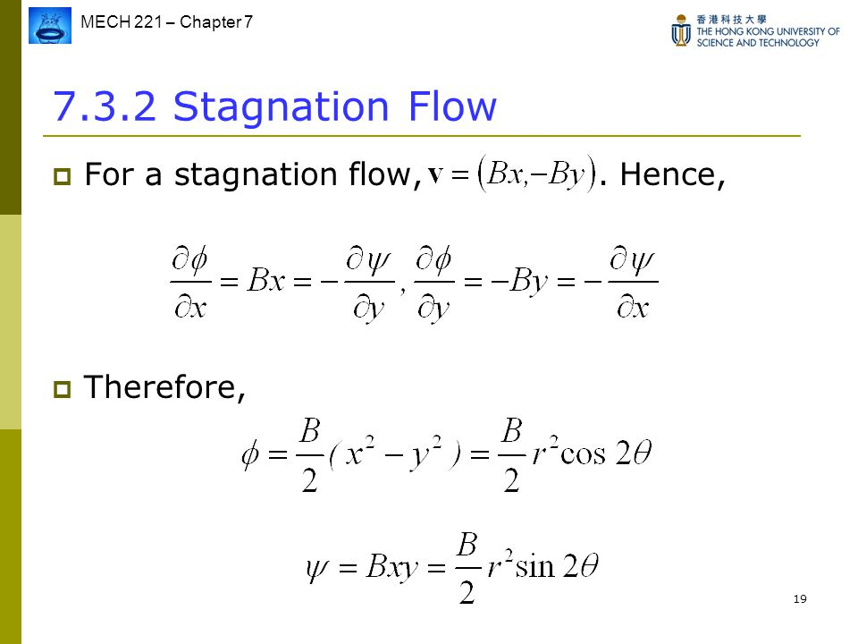 MECH 221 – Chapter 7 19 7.3.2 Stagnation Flow  For a stagnation flow,. Hence,  Therefore,