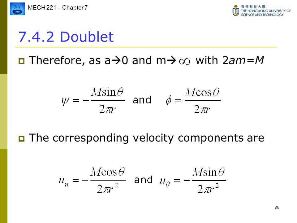 MECH 221 – Chapter 7 36 7.4.2 Doublet  Therefore, as a  0 and m  with 2am=M  The corresponding velocity components are