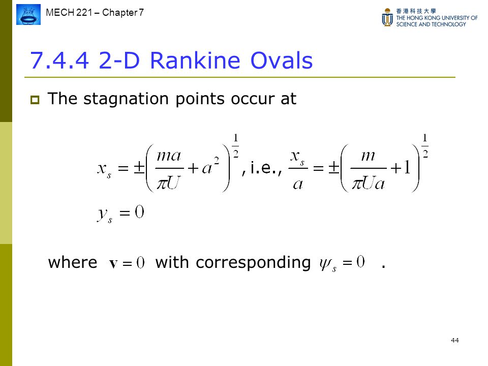 MECH 221 – Chapter 7 44 7.4.4 2-D Rankine Ovals  The stagnation points occur at where with corresponding.
