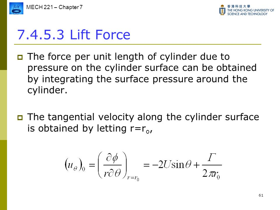 MECH 221 – Chapter 7 61 7.4.5.3 Lift Force  The force per unit length of cylinder due to pressure on the cylinder surface can be obtained by integrat