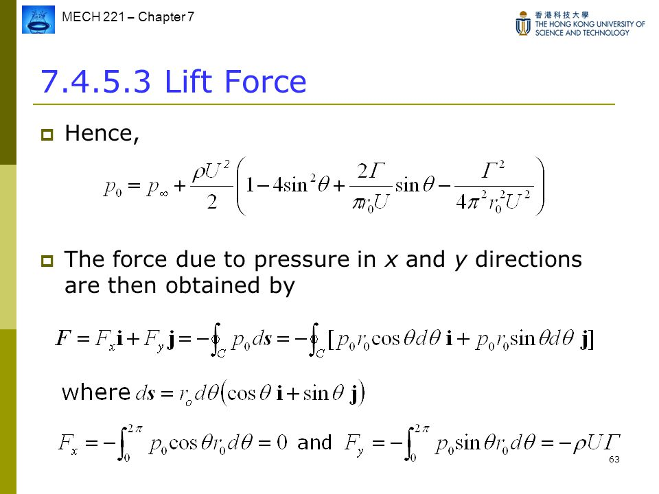 MECH 221 – Chapter 7 63 7.4.5.3 Lift Force  Hence,  The force due to pressure in x and y directions are then obtained by