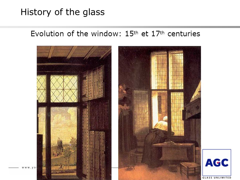 History of the glass Evolution of the window: 15 th et 17 th centuries