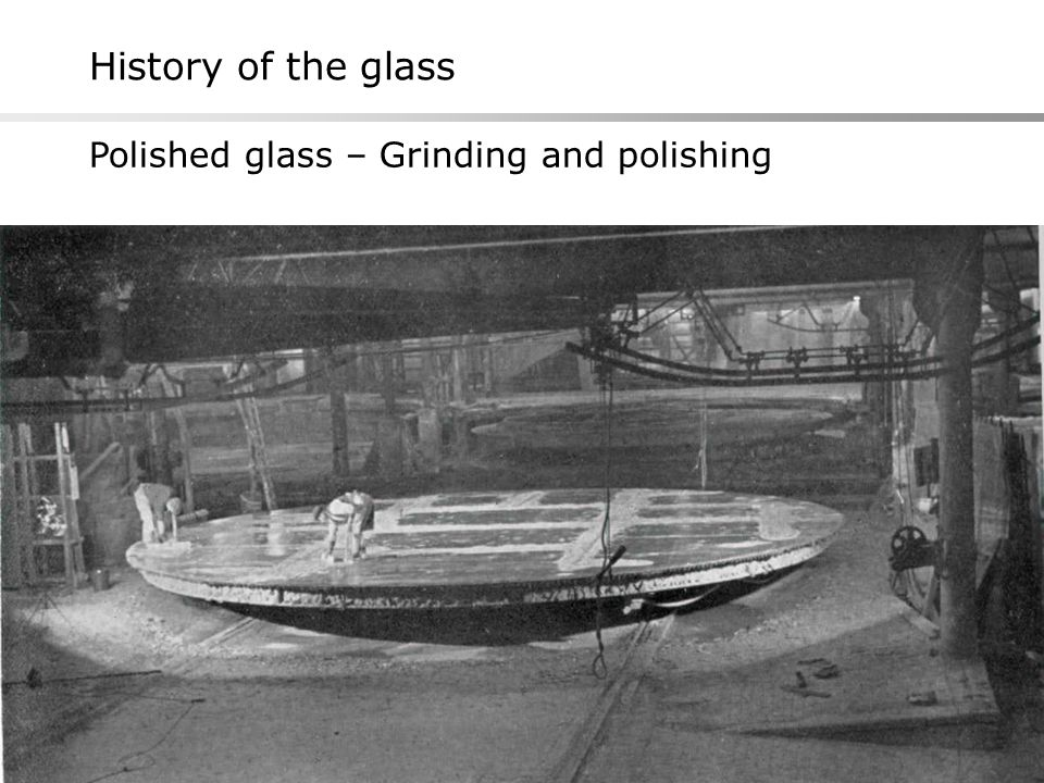 History of the glass Polished glass – Grinding and polishing