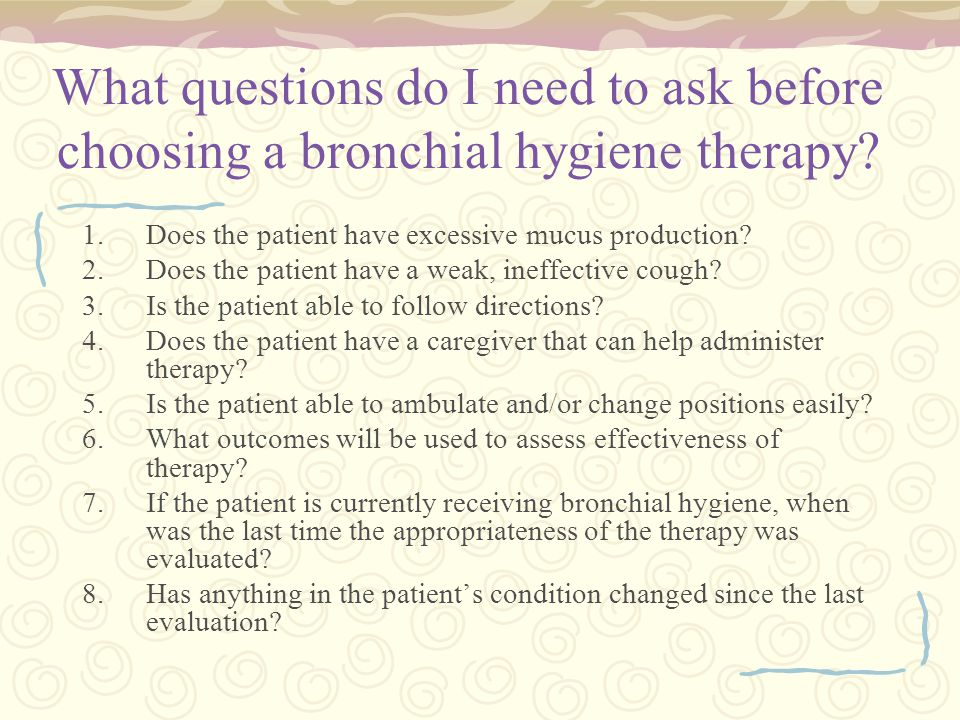 What questions do I need to ask before choosing a bronchial hygiene therapy.
