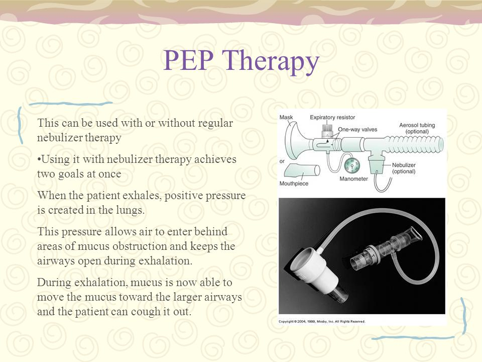 PEP Therapy This can be used with or without regular nebulizer therapy Using it with nebulizer therapy achieves two goals at once When the patient exhales, positive pressure is created in the lungs.