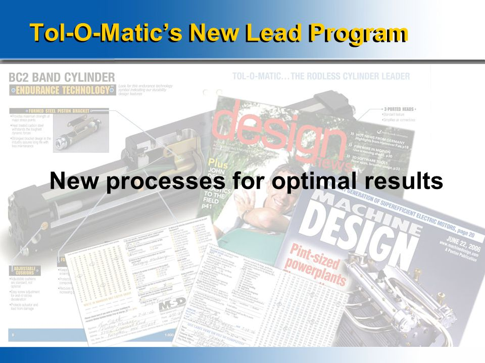 How, where and why New processes for optimal results Tol-O-Matic's New Lead Program