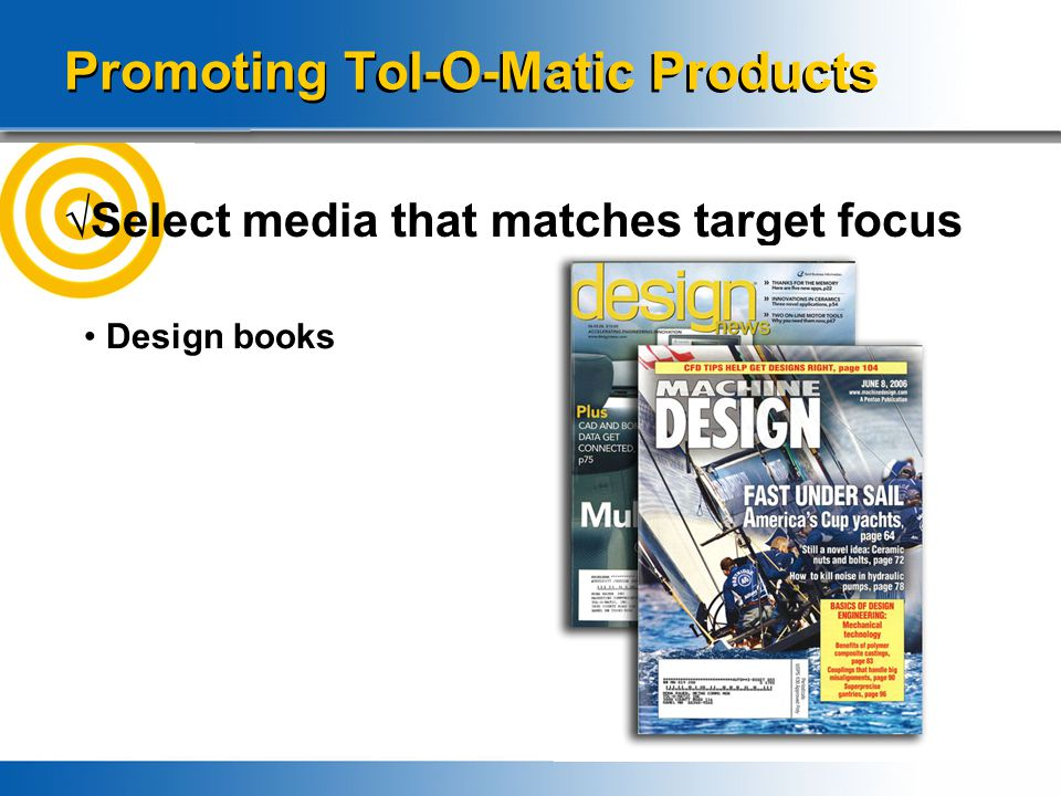 Promoting Tol-O-Matic Products √Select media that matches target focus Design books