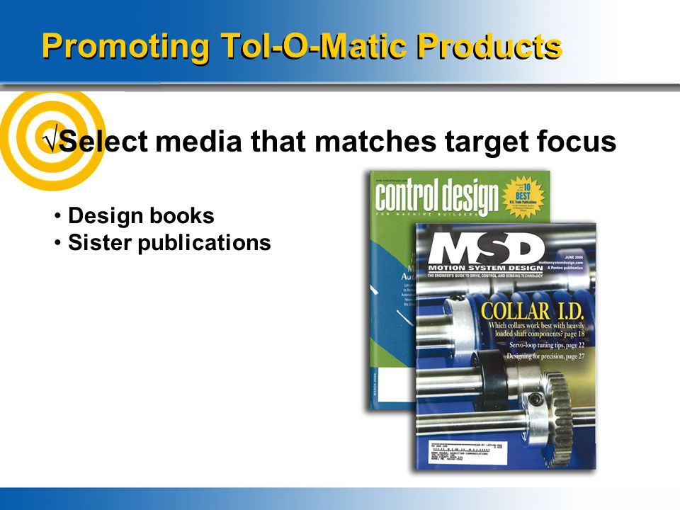 Promoting Tol-O-Matic Products √Select media that matches target focus Design books Sister publications