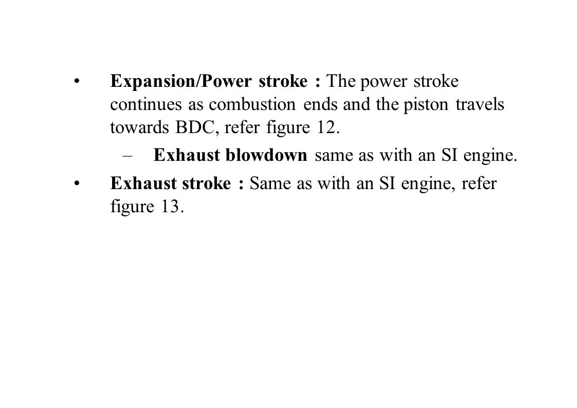 Expansion/Power stroke : The power stroke continues as combustion ends and the piston travels towards BDC, refer figure 12. –Exhaust blowdown same as