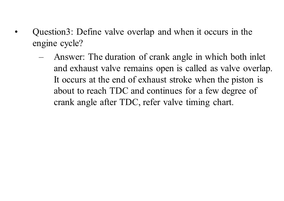 Question3: Define valve overlap and when it occurs in the engine cycle.