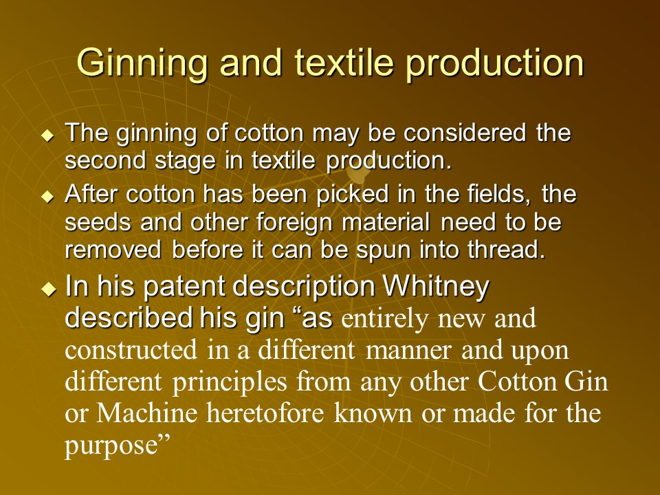 Ginning and textile production  The ginning of cotton may be considered the second stage in textile production.